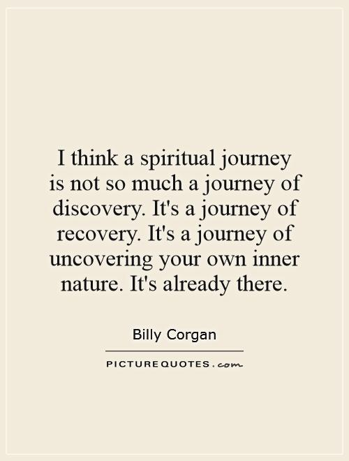 I think a spiritual journey is not so much a journey of discovery. It's a journey of recovery. It's a journey of uncovering your own inner nature. It's already there Picture Quote #1