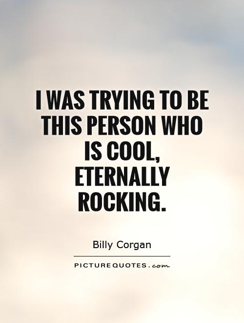 I was trying to be this person who is cool, eternally rocking Picture Quote #1