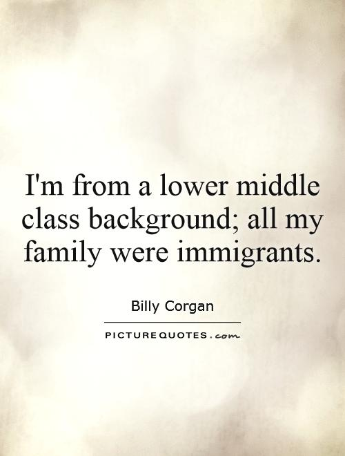 I'm from a lower middle class background; all my family were immigrants Picture Quote #1