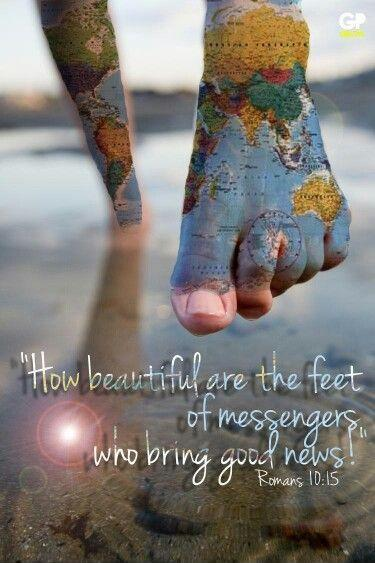 How beautiful are the feet of messengers who bring good news Picture Quote #1