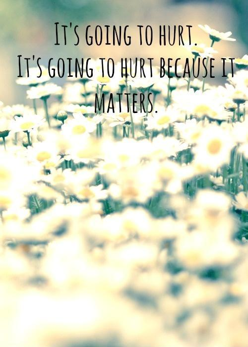 It's going to hurt. It's going to hurt because it matters Picture Quote #1