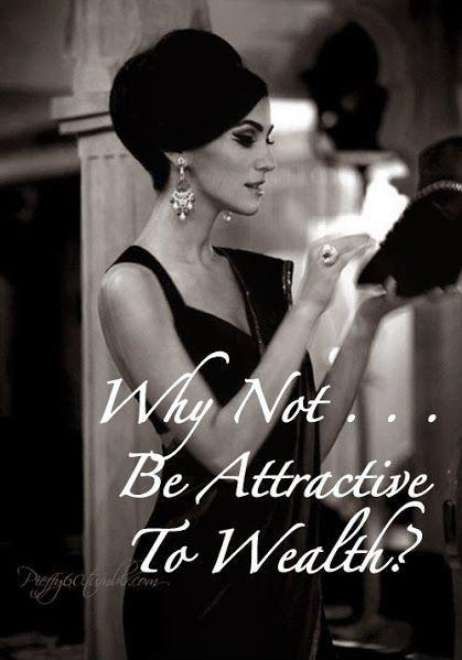 Why not be attractive to wealth? Picture Quote #1