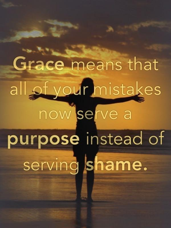Grace means that all of your mistakes now serve a purpose instead of serving shame Picture Quote #1