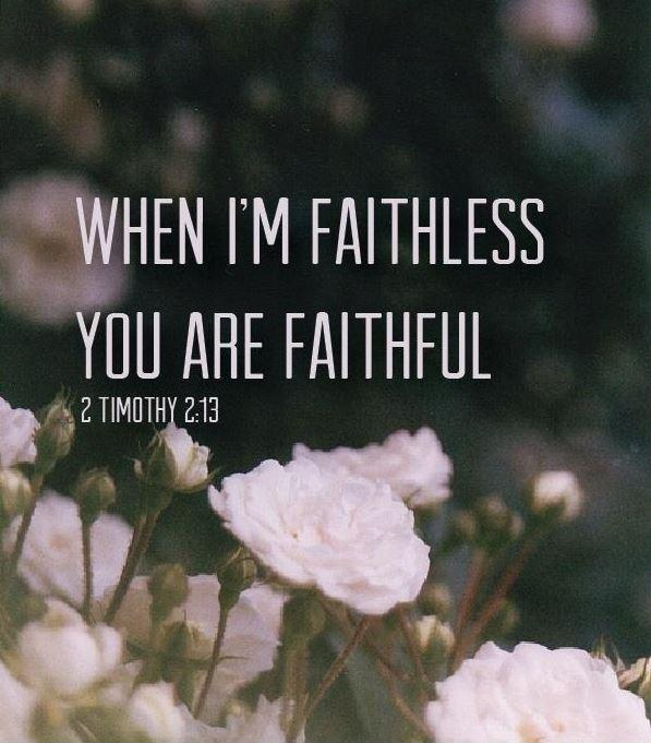 When I'm faithless, you are faithful Picture Quote #1