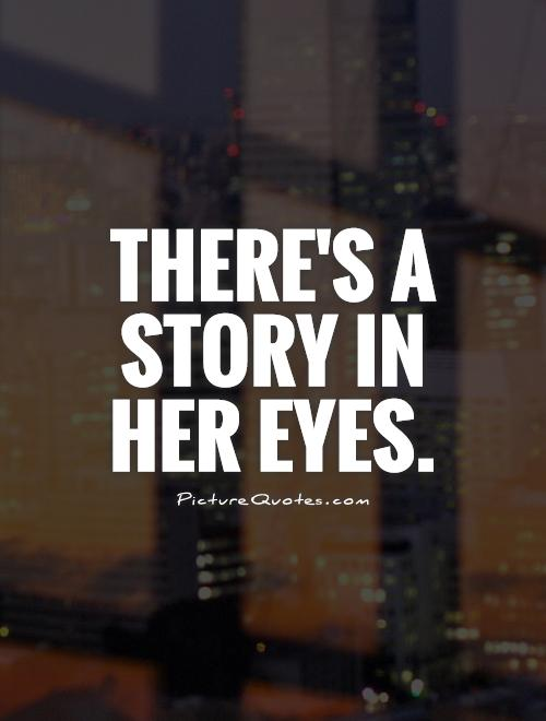There's a story in her eyes Picture Quote #1