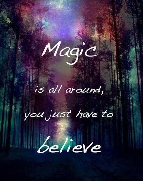 Magic is all around, you just have to believe Picture Quote #1