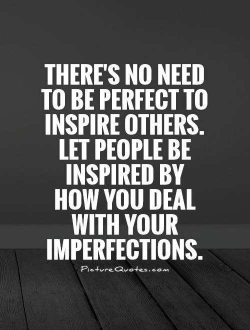 Quotes That Inspire Cool There's No Need To Be Perfect To Inspire Otherslet People Be
