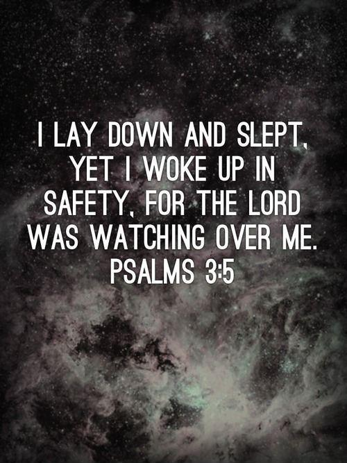 I lay down and slept, yet I woke up safely, for the Lord was watching over me Picture Quote #1