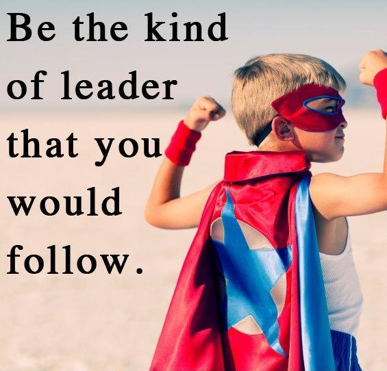 Be the kind of leader that you would follow Picture Quote #1