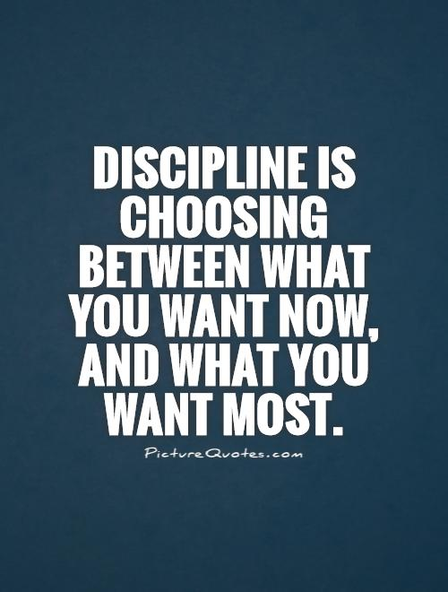 Discipline is choosing between what you want now, and what you want most Picture Quote #1