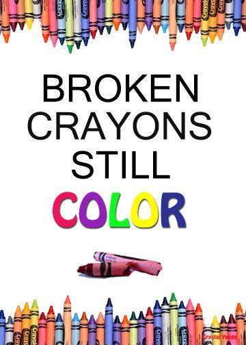 Broken crayons still color Picture Quote #1