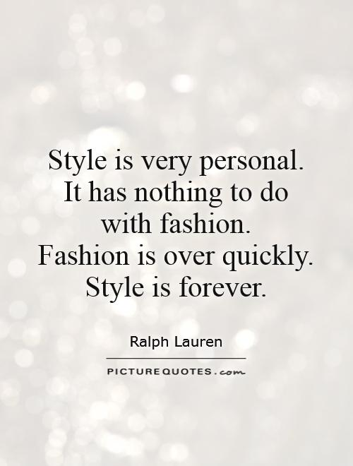 Style is very personal.  It has nothing to do  with fashion.  Fashion is over quickly.  Style is forever Picture Quote #1