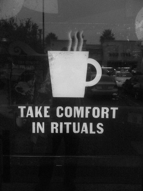 Take comfort in rituals Picture Quote #1