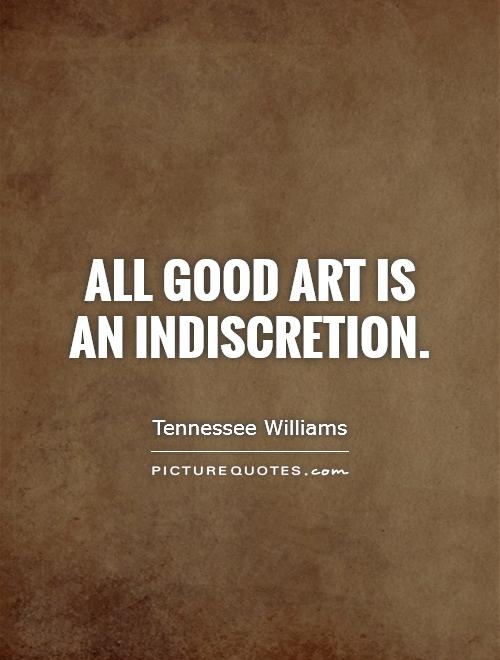 All good art is an indiscretion Picture Quote #1