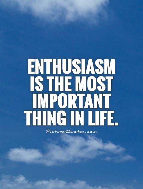 Enthusiasm is the most important thing in life Picture Quote #1