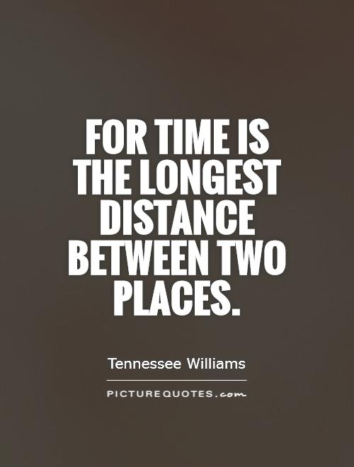 For time is the longest distance between two places Picture Quote #1