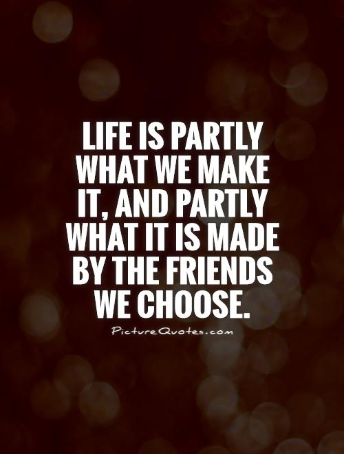 Life is partly what we make it, and partly what it is made by the friends we choose Picture Quote #1