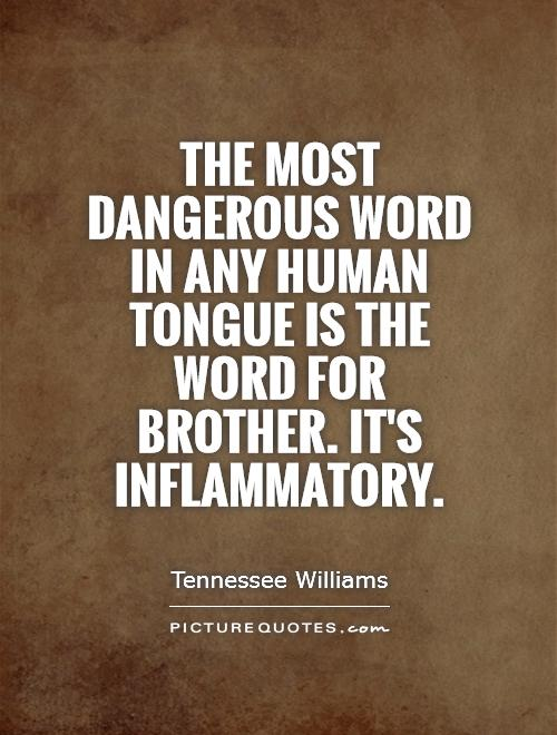 The most dangerous word in any human tongue is the word for brother. It's inflammatory Picture Quote #1