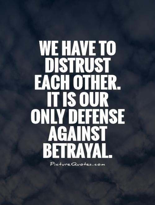 We have to distrust each other. It is our only defense against betrayal Picture Quote #1
