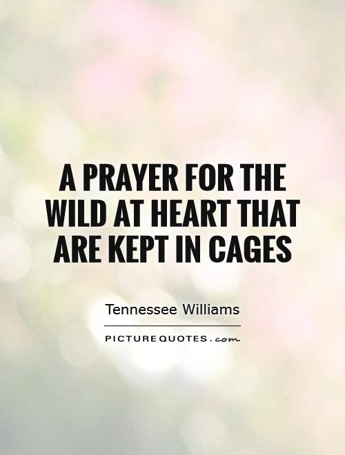 A Prayer for the Wild at Heart That Are Kept in Cages Picture Quote #1