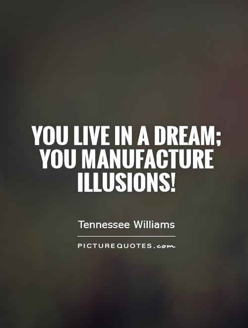 You live in a dream;  you manufacture illusions! Picture Quote #1