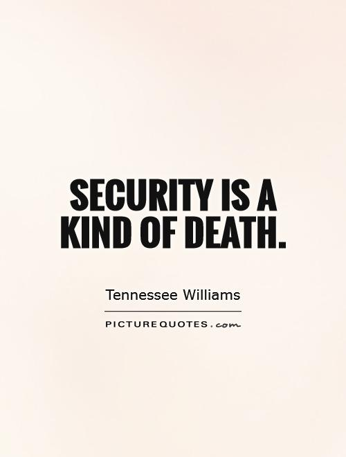 Security is a kind of death Picture Quote #1
