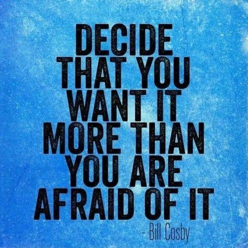 Decide that you want it more than you are afraid of it Picture Quote #1