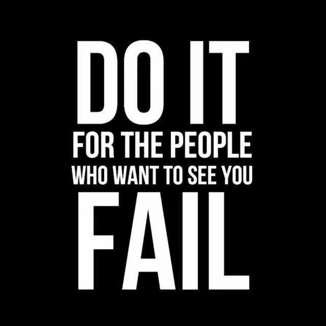 Do it for all the people who want to see you fail Picture Quote #1