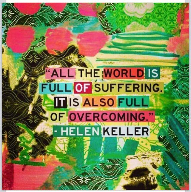 All of the world is full of suffering. It is also full of overcoming Picture Quote #1