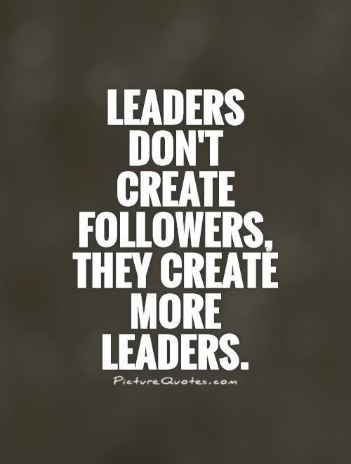Leadership Quotes Glamorous Leaders Don't Create Followers They Create More Leaders  Picture