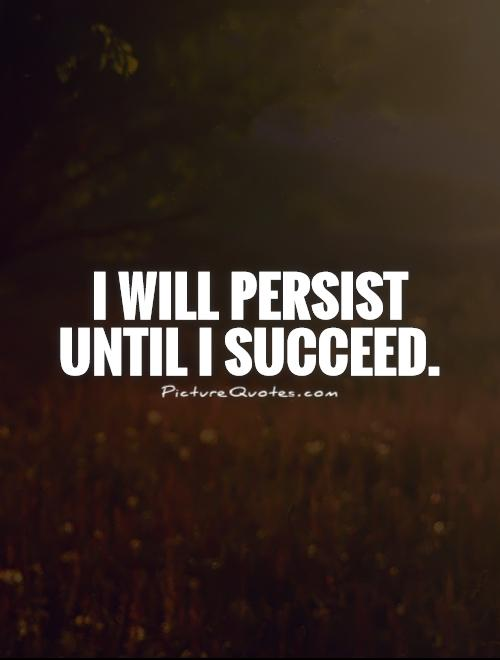 I will persist until I succeed Picture Quote #1