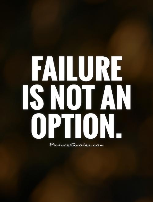 Failure is not an option Picture Quote #1