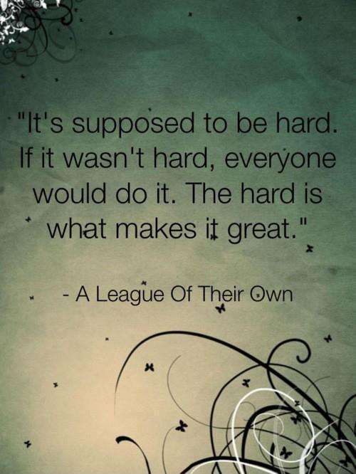 It's supposed to be hard. If it wasn't hard, everyone would do it. The hard is what makes it great Picture Quote #1