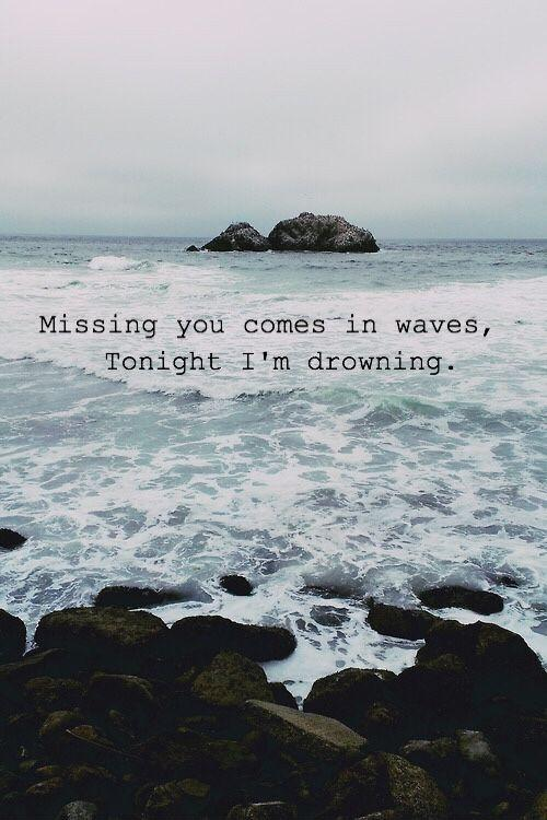 Missing you comes in waves, tonight I'm drowning Picture Quote #1