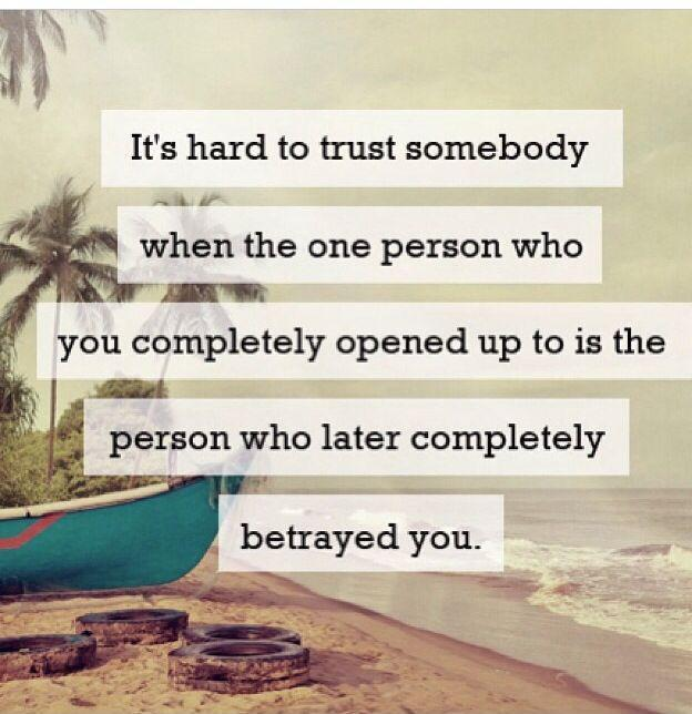 It's hard to trust somebody when the one person who you completely opened up to is the person who later completely betrayed you Picture Quote #1
