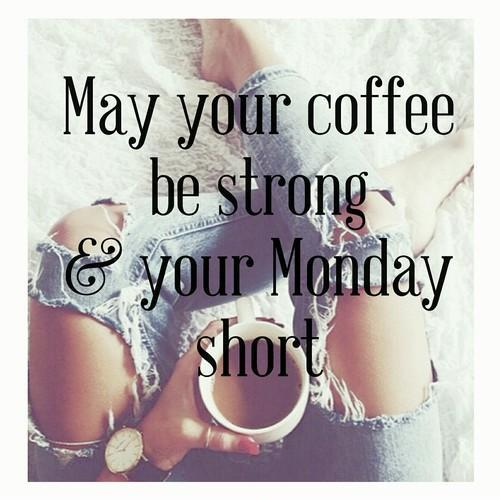 May your coffee be strong and your Monday short Picture Quote #1