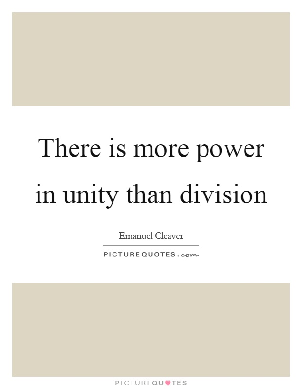 There is more power in unity than division Picture Quote #1