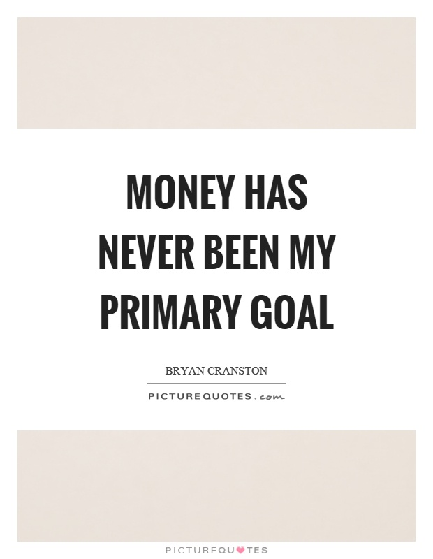 Money has never been my primary goal Picture Quote #1