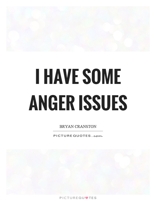 I have some anger issues Picture Quote #1
