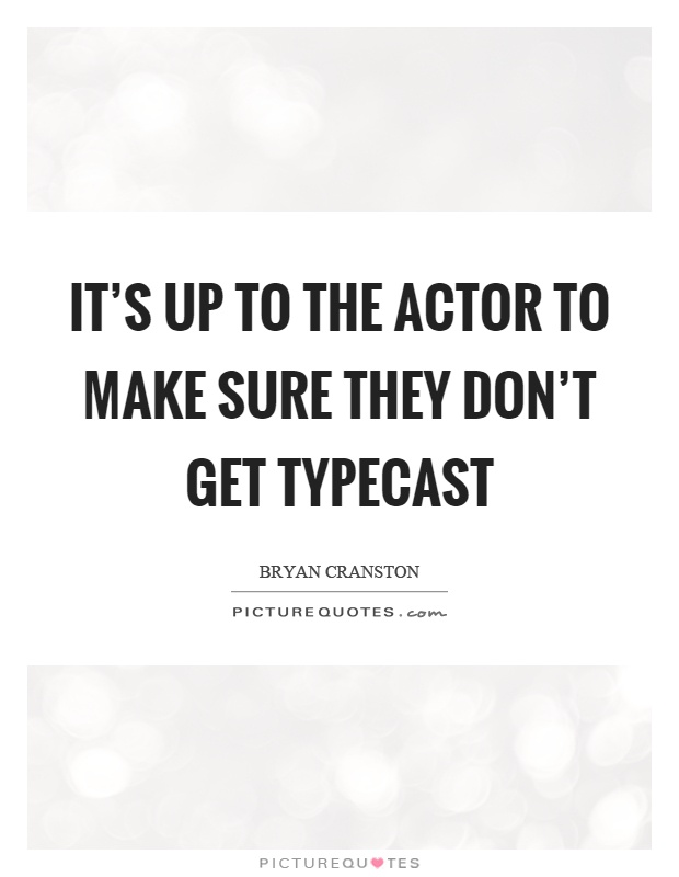 It's up to the actor to make sure they don't get typecast Picture Quote #1