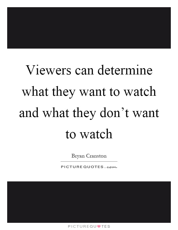 Viewers can determine what they want to watch and what they don't want to watch Picture Quote #1