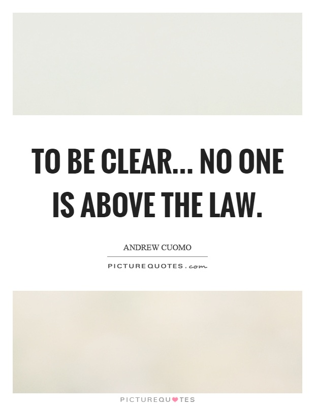 To be clear... no one is above the law Picture Quote #1