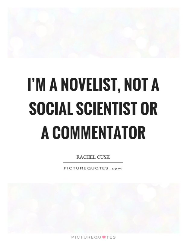 I'm a novelist, not a social scientist or a commentator Picture Quote #1