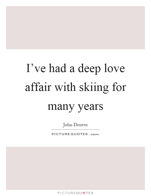 I've had a deep love affair with skiing for many years Picture Quote #1
