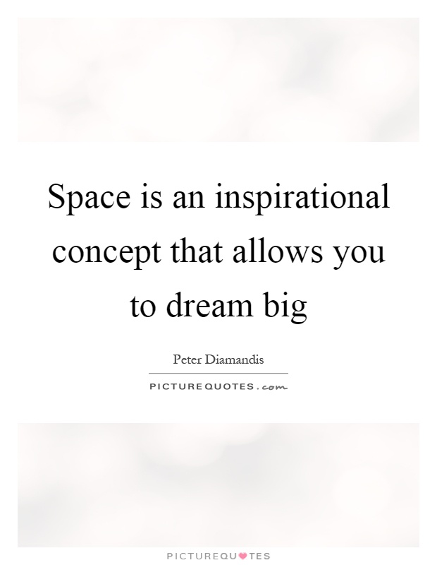 Space is an inspirational concept that allows you to dream big Picture Quote #1