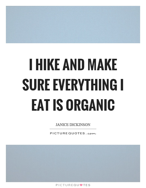 I hike and make sure everything I eat is organic Picture Quote #1