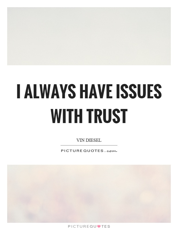I always have issues with trust Picture Quote #1