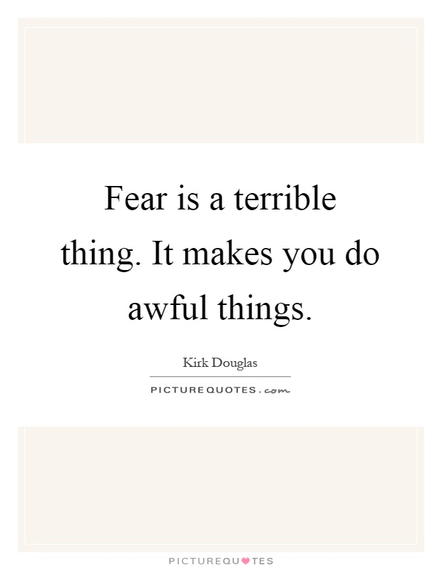 Fear is a terrible thing. It makes you do awful things Picture Quote #1