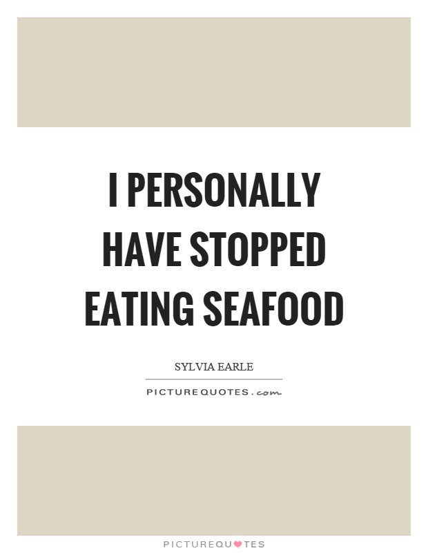 I personally have stopped eating seafood | Picture Quotes