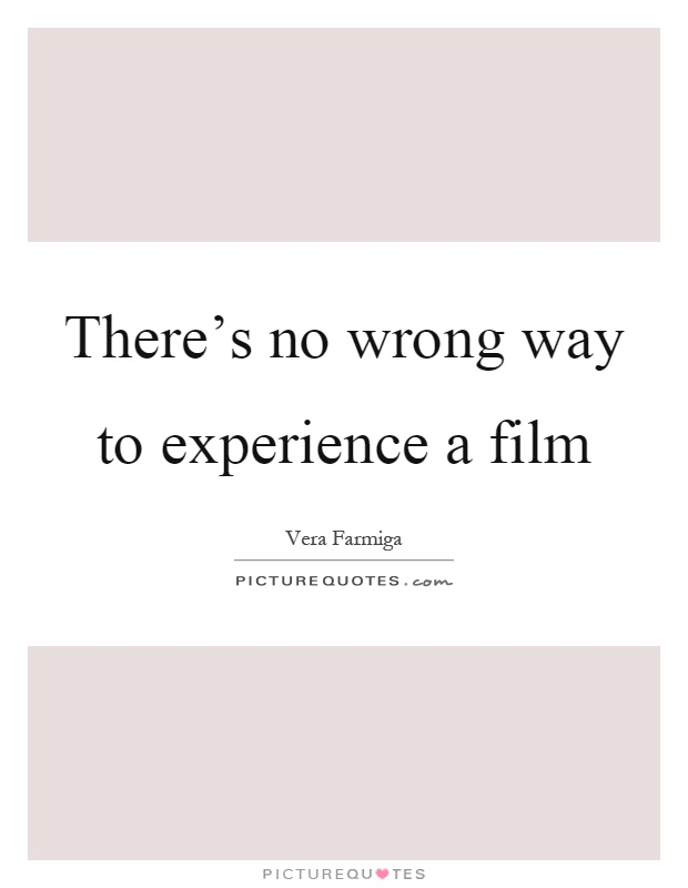 There's no wrong way to experience a film Picture Quote #1